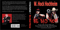 Cover of Be Bad Now by W. Hock Hochheim.